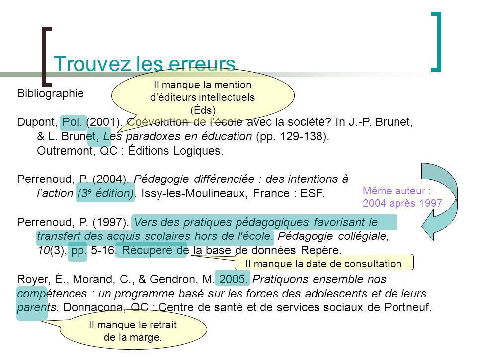 Trouvez les erreurs Bibliographie Dupont, Pol. (2001). Coévolution de lécole avec la société? In J.-P. Brunet, & L. Brunet, Les paradoxes en éducation