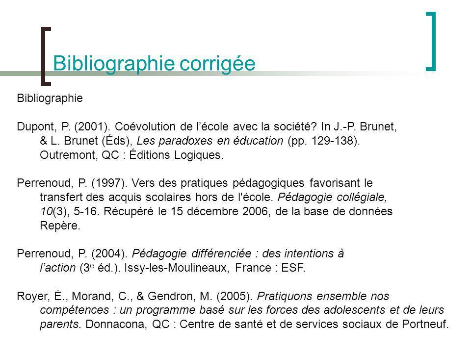 Bibliographie corrigée Bibliographie Dupont, P. (2001). Coévolution de lécole avec la société? In J.-P. Brunet, & L. Brunet (Éds), Les paradoxes en éd