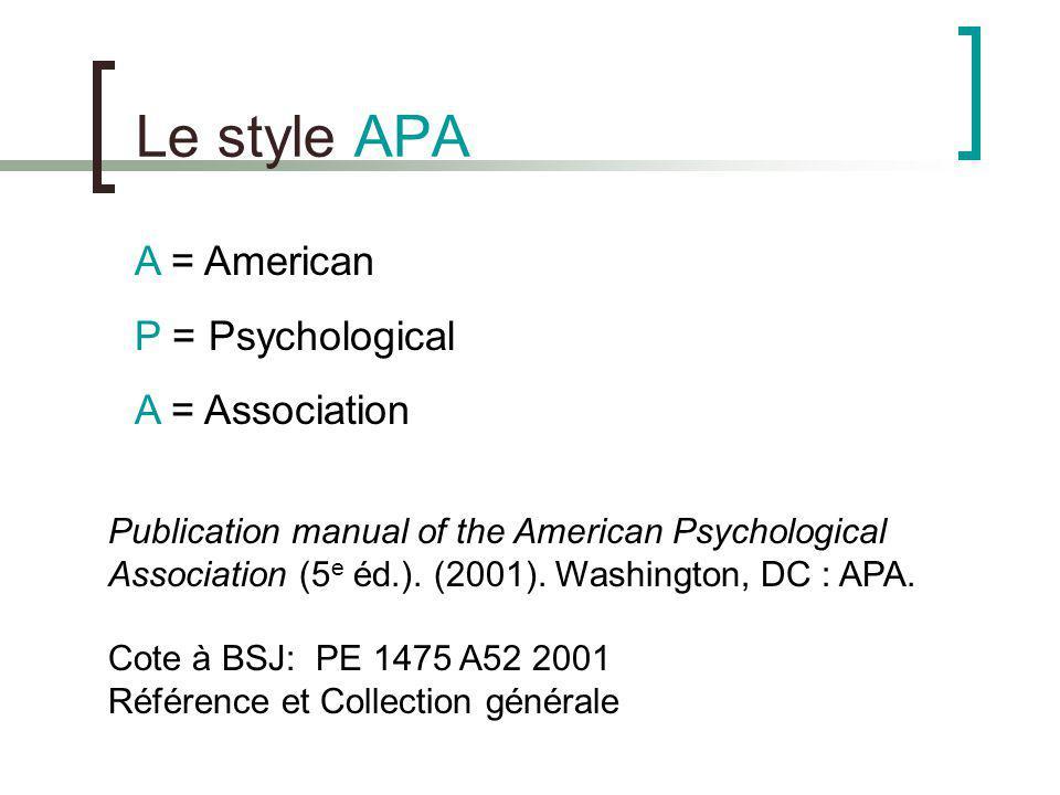 Le style APA A = American P = Psychological A = Association Publication manual of the American Psychological Association (5 e éd.). (2001). Washington
