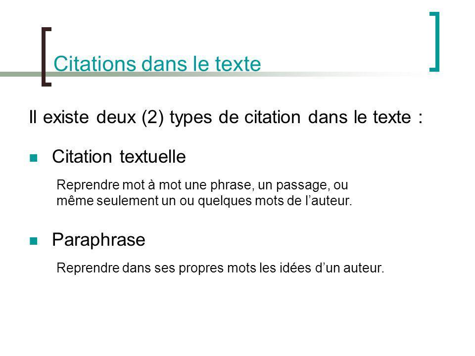 Citations dans le texte Citation textuelle Paraphrase Il existe deux (2) types de citation dans le texte : Reprendre mot à mot une phrase, un passage,