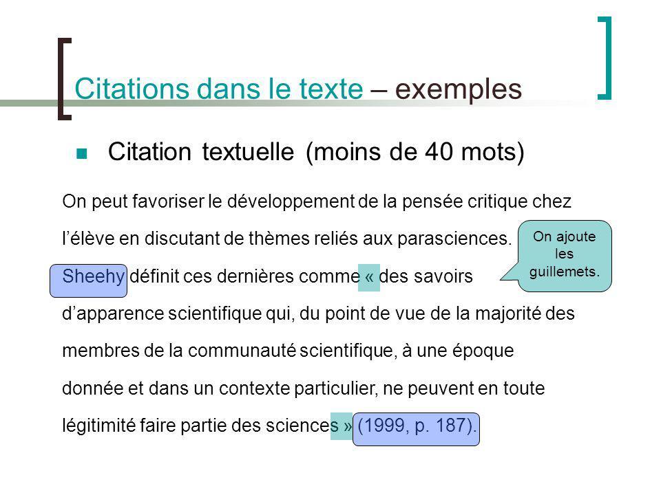 Citations dans le texte – exemples Citation textuelle (moins de 40 mots) On peut favoriser le développement de la pensée critique chez lélève en discu
