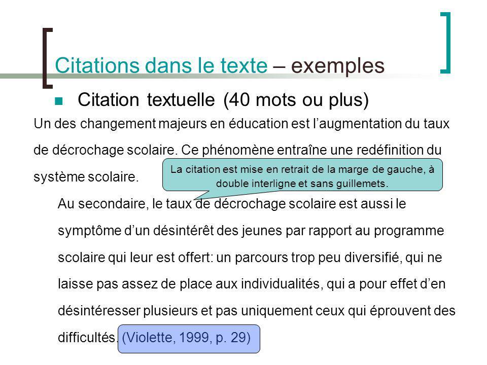 Citations dans le texte – exemples Citation textuelle (40 mots ou plus) Un des changement majeurs en éducation est laugmentation du taux de décrochage