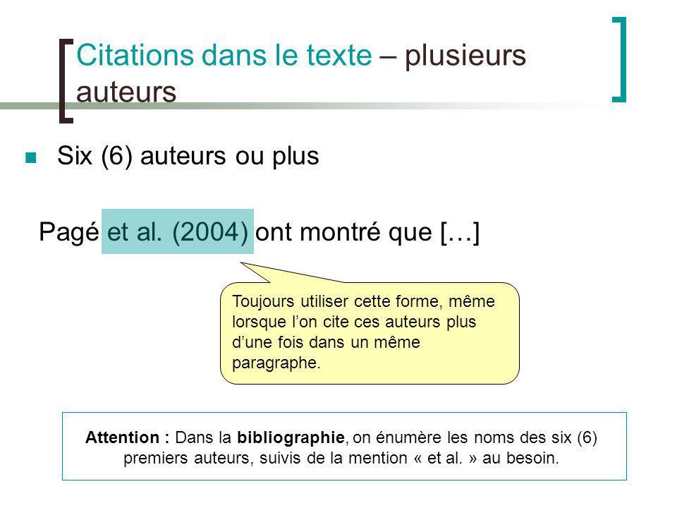 Citations dans le texte – plusieurs auteurs Six (6) auteurs ou plus Pagé et al. (2004) ont montré que […] Toujours utiliser cette forme, même lorsque