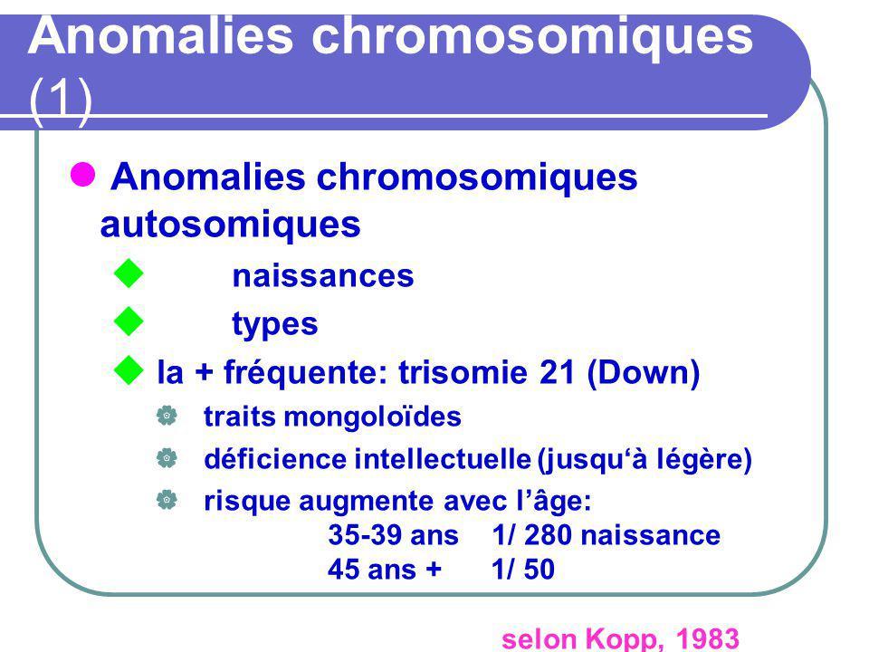 Anomalies chromosomiques (1) Anomalies chromosomiques autosomiques u naissances u types u la + fréquente: trisomie 21 (Down) traits mongoloïdes défici