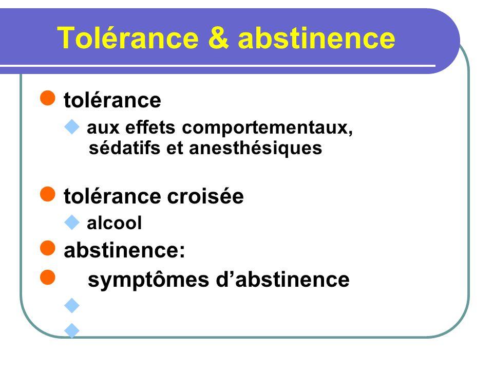 Tolérance & abstinence tolérance aux effets comportementaux, sédatifs et anesthésiques tolérance croisée alcool abstinence: symptômes dabstinence