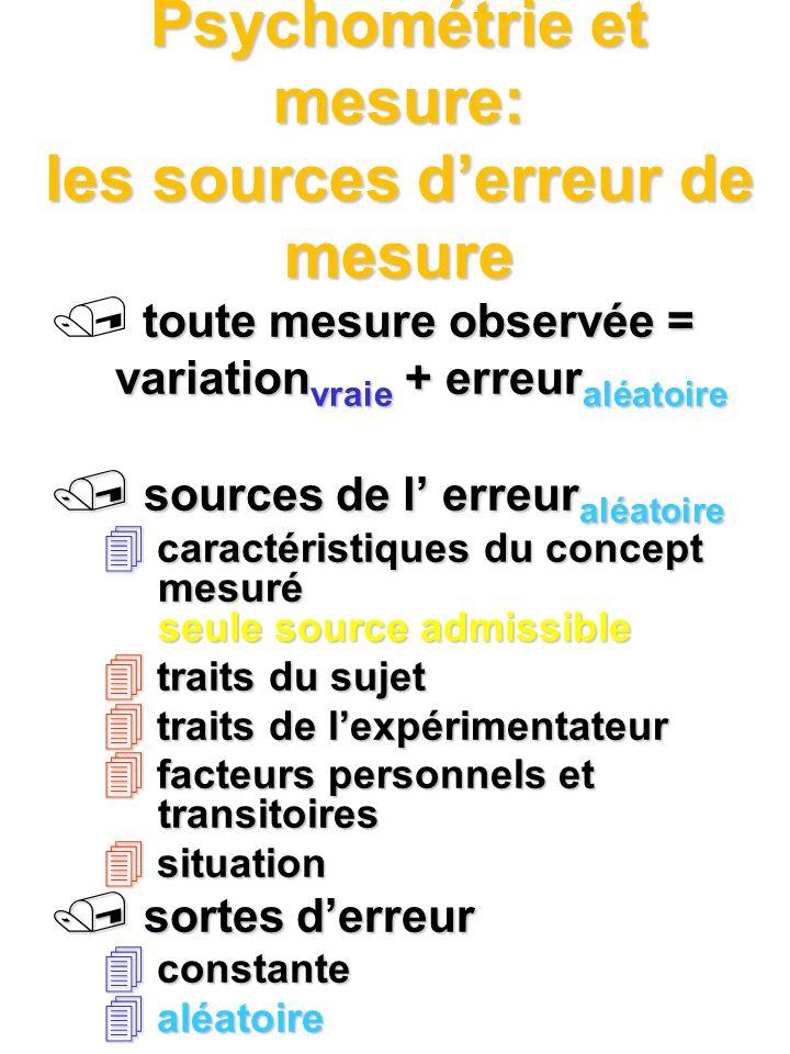 Psychométrie et mesure: les sources derreur de mesure toute mesure observée = variation vraie + erreur aléatoire / sources de l erreur aléatoire 4 car