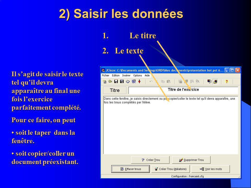 2) Saisir les données Il sagit de saisir le texte tel quil devra apparaître au final une fois lexercice parfaitement complété.