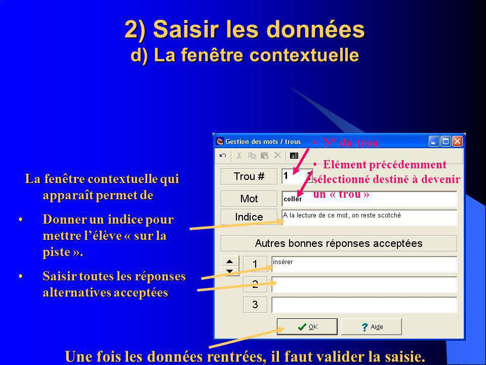 2) Saisir les données d) La fenêtre contextuelle La fenêtre contextuelle qui apparaît permet de La fenêtre contextuelle qui apparaît permet de Donner un indice pour mettre lélève « sur la piste ».Donner un indice pour mettre lélève « sur la piste ».