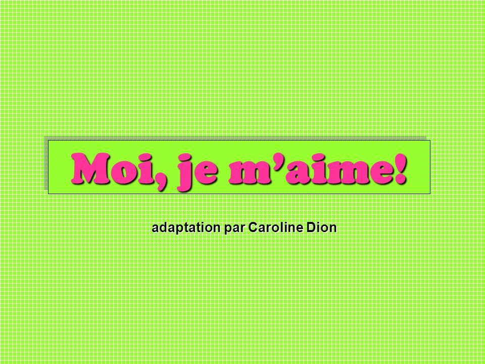 adaptation par Caroline Dion Moi, je maime!