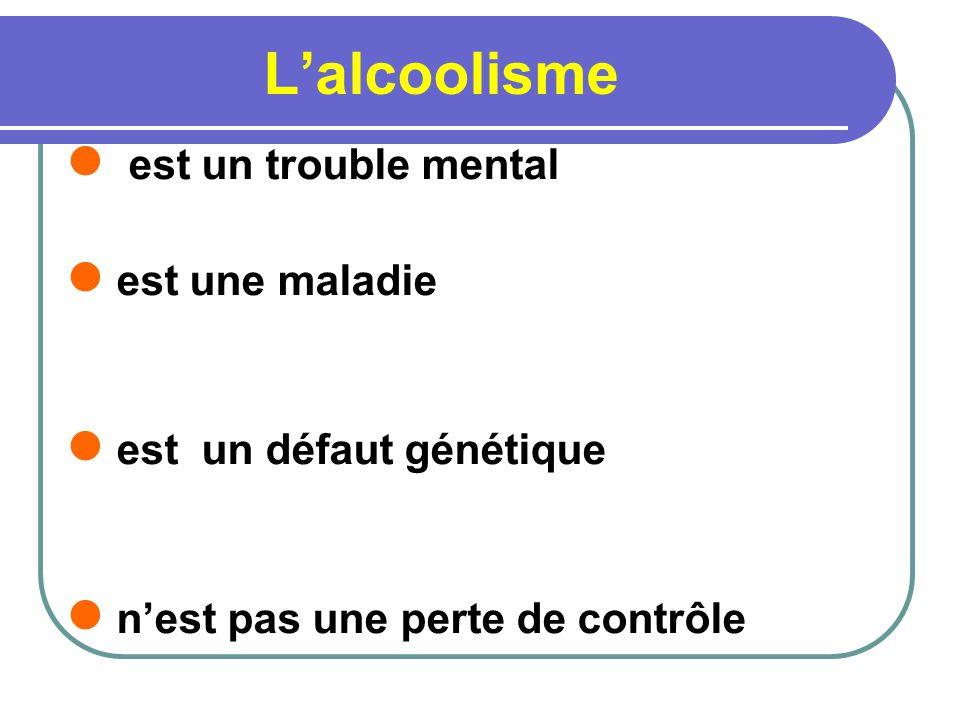 Lalcoolisme est un trouble mental est une maladie est un défaut génétique nest pas une perte de contrôle