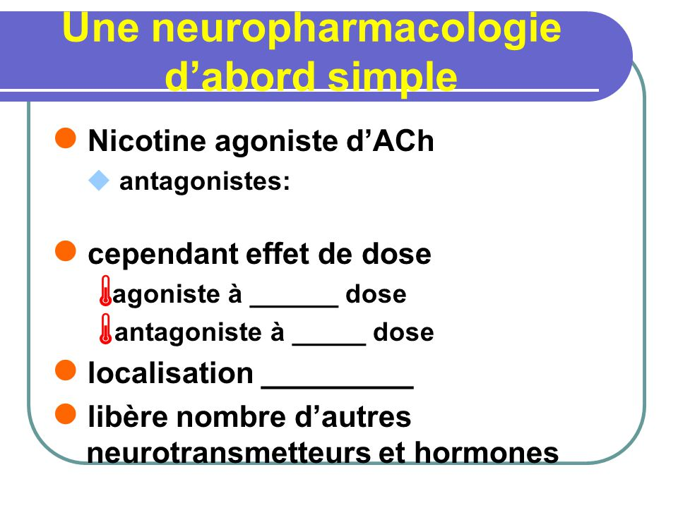 Une neuropharmacologie dabord simple Nicotine agoniste dACh antagonistes: cependant effet de dose agoniste à ______ dose antagoniste à _____ dose loca