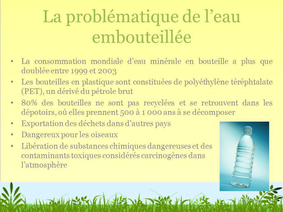 La problématique de leau embouteillée La consommation mondiale d'eau minérale en bouteille a plus que doublée entre 1999 et 2003 Les bouteilles en pla
