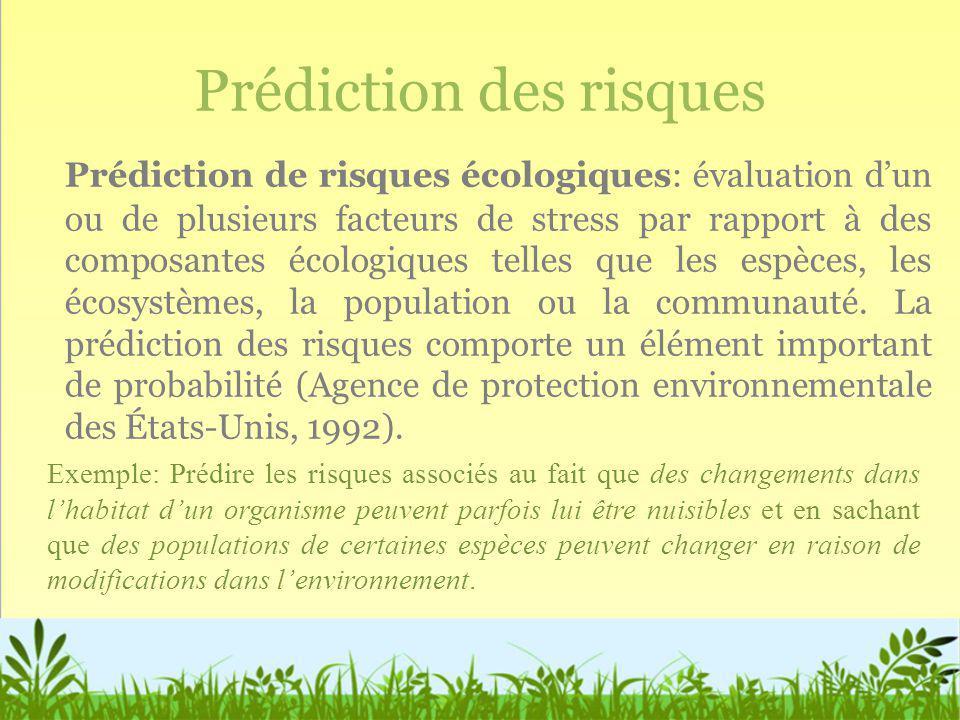 Prédiction des risques Prédiction de risques écologiques: évaluation dun ou de plusieurs facteurs de stress par rapport à des composantes écologiques