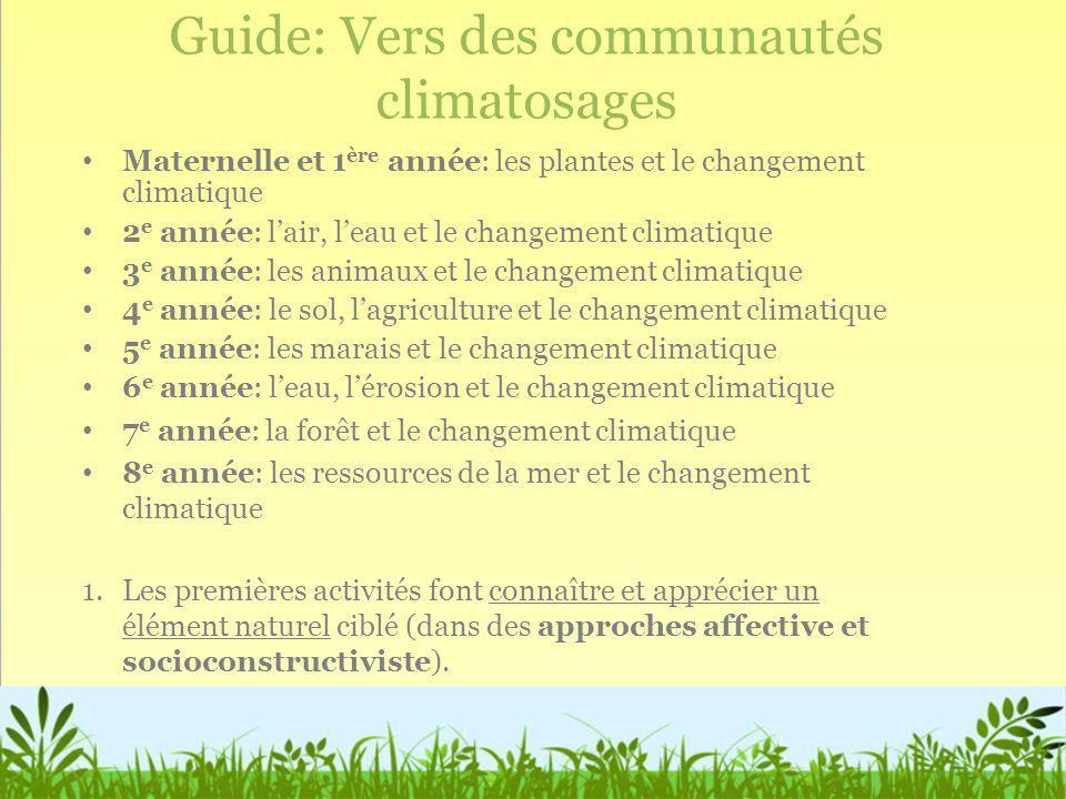 Guide: Vers des communautés climatosages Maternelle et 1 ère année: les plantes et le changement climatique 2 e année: lair, leau et le changement cli