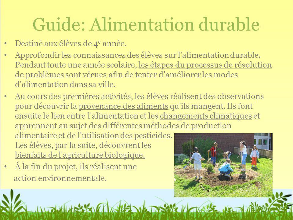 Guide: Alimentation durable Destiné aux élèves de 4 e année. Approfondir les connaissances des élèves sur l'alimentation durable. Pendant toute une an