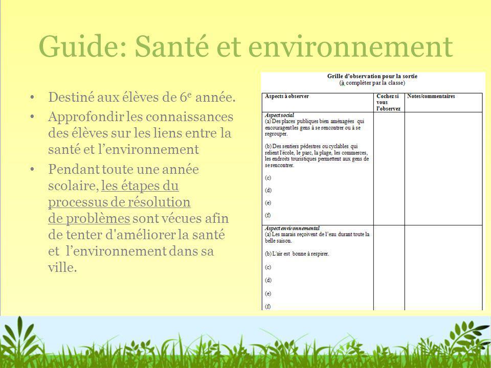Guide: Santé et environnement Destiné aux élèves de 6 e année. Approfondir les connaissances des élèves sur les liens entre la santé et lenvironnement