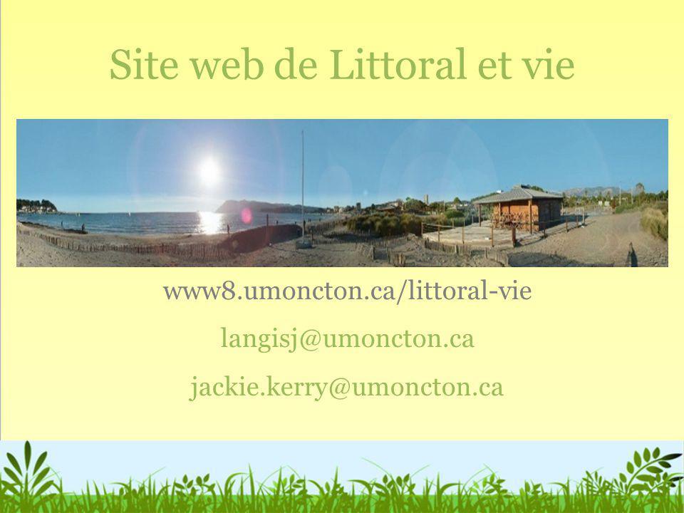 Site web de Littoral et vie www8.umoncton.ca/littoral-vie langisj@umoncton.ca jackie.kerry@umoncton.ca