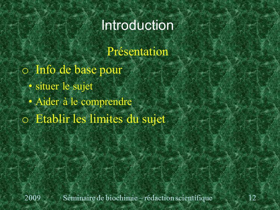 Introduction Présentation o Info de base pour situer le sujet Aider à le comprendre o Etablir les limites du sujet 2009Séminaire de biochimie – rédaction scientifique12
