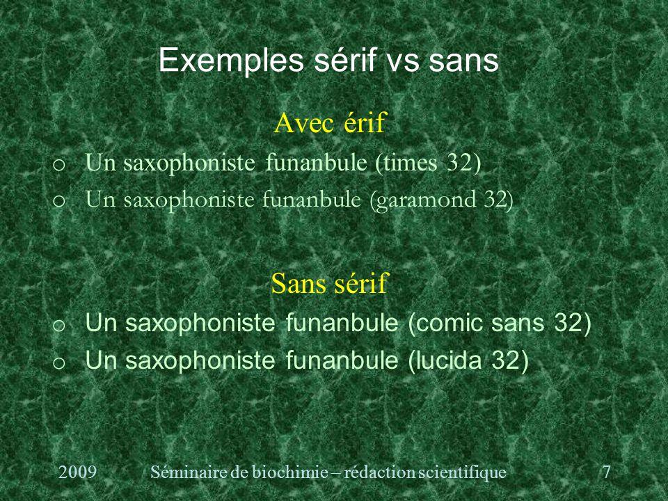 Exemples sérif vs sans Avec érif o Un saxophoniste funanbule (times 32) o Un saxophoniste funanbule (garamond 32) Sans sérif o Un saxophoniste funanbule (comic sans 32) o Un saxophoniste funanbule (lucida 32) 2009Séminaire de biochimie – rédaction scientifique7