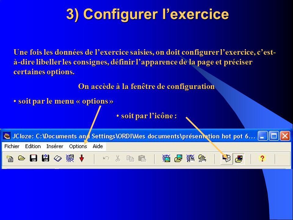 3) Configurer lexercice Une fois les données de lexercice saisies, on doit configurer lexercice, cest- à-dire libeller les consignes, définir lapparen