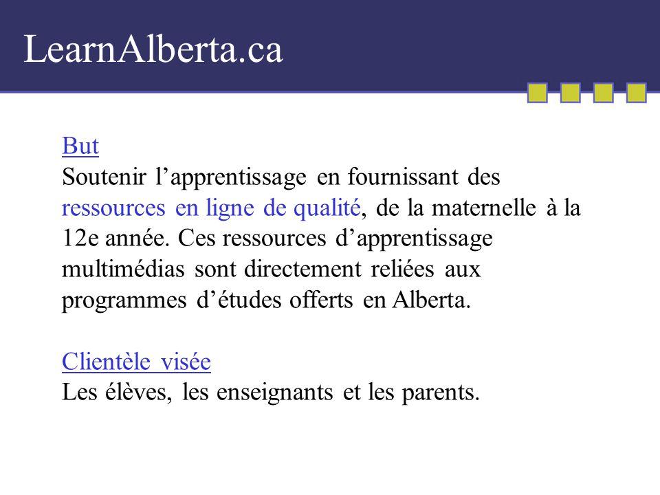 LearnAlberta.ca But Soutenir lapprentissage en fournissant des ressources en ligne de qualité, de la maternelle à la 12e année.