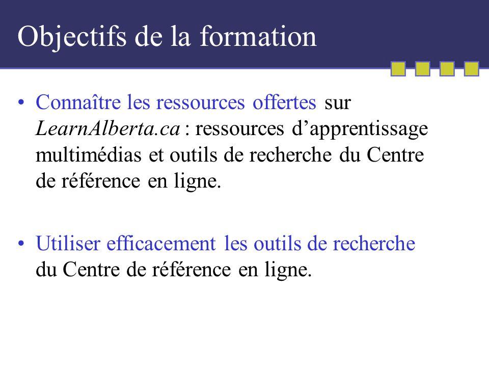 Objectifs de la formation Connaître les ressources offertes sur LearnAlberta.ca : ressources dapprentissage multimédias et outils de recherche du Centre de référence en ligne.