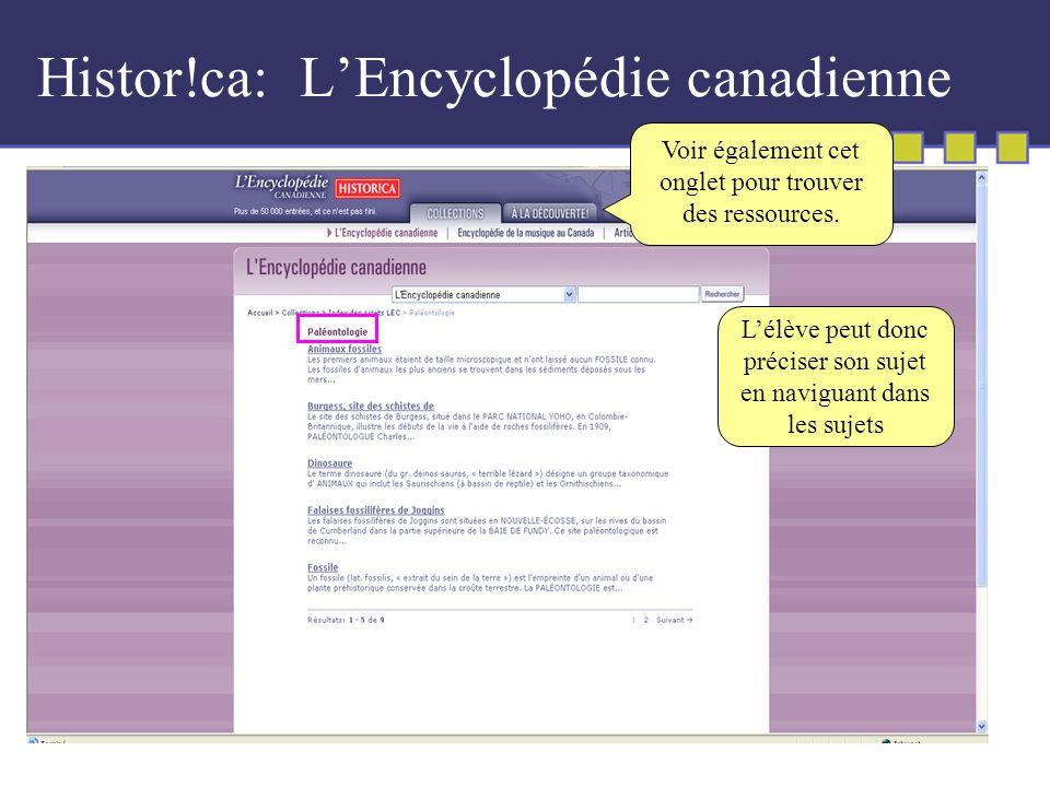 Histor!ca: LEncyclopédie canadienne Lélève peut donc préciser son sujet en naviguant dans les sujets Voir également cet onglet pour trouver des ressources.