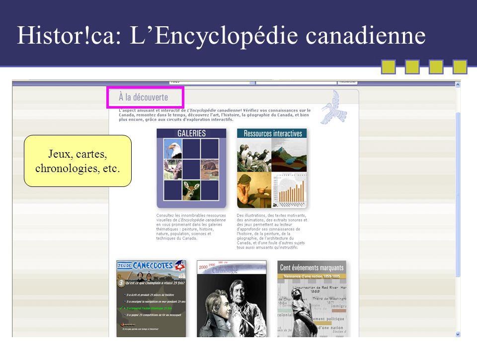 Histor!ca: LEncyclopédie canadienne Jeux, cartes, chronologies, etc.