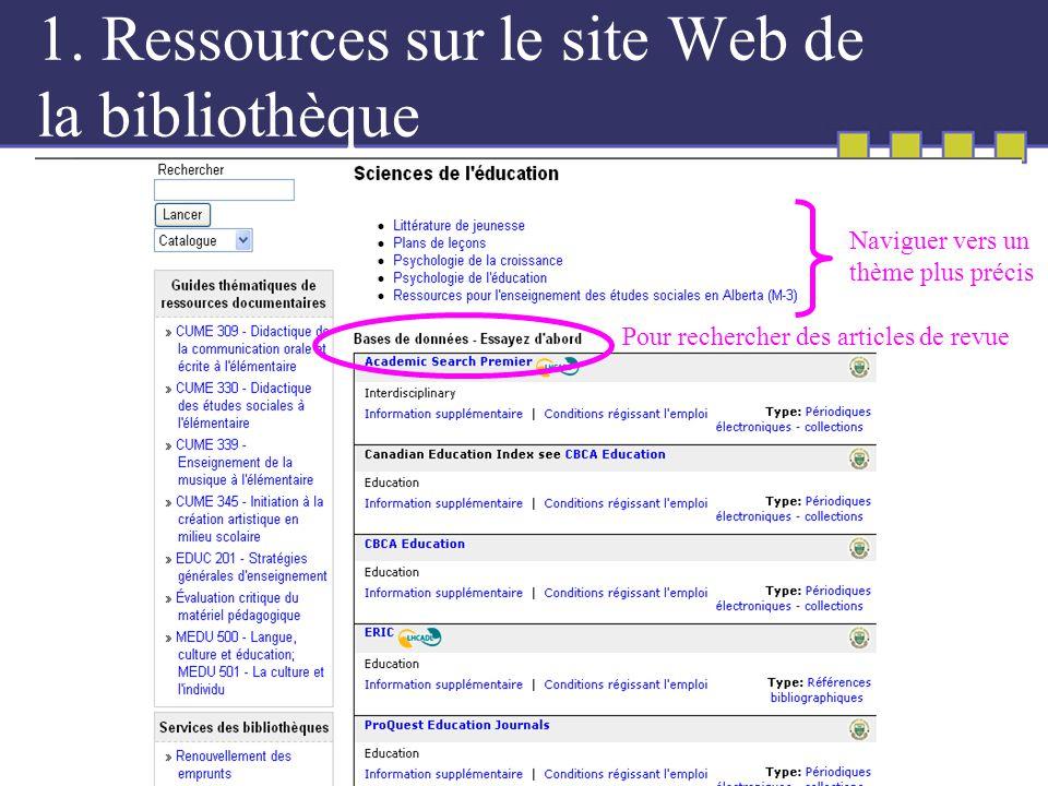 1. Ressources sur le site Web de la bibliothèque Naviguer vers un thème plus précis Pour rechercher des articles de revue
