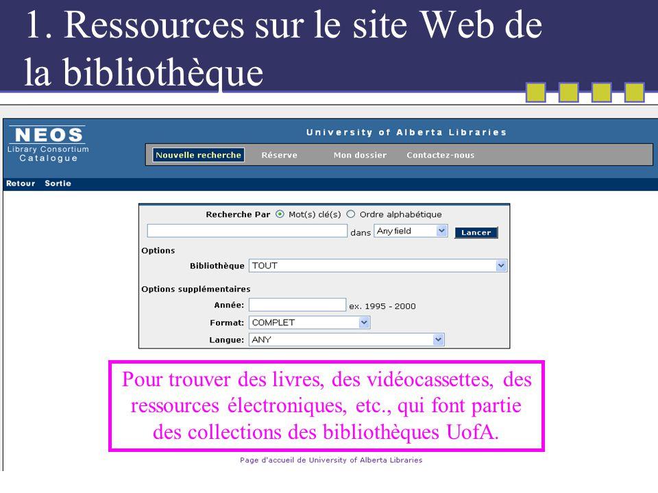 1. Ressources sur le site Web de la bibliothèque Pour trouver des livres, des vidéocassettes, des ressources électroniques, etc., qui font partie des