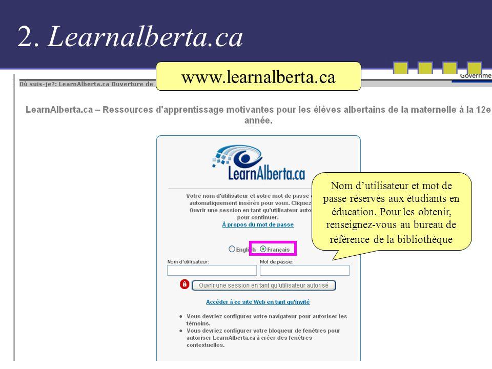 2. Learnalberta.ca Nom dutilisateur et mot de passe réservés aux étudiants en éducation.