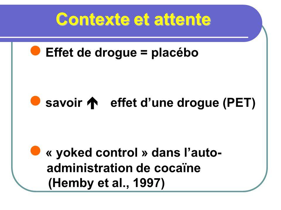 Contexte et attente Effet de drogue = placébo savoir effet dune drogue (PET) « yoked control » dans lauto- administration de cocaïne (Hemby et al., 19