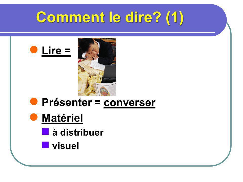 Comment le dire? (1) Lire = Présenter = converser Matériel à distribuer visuel