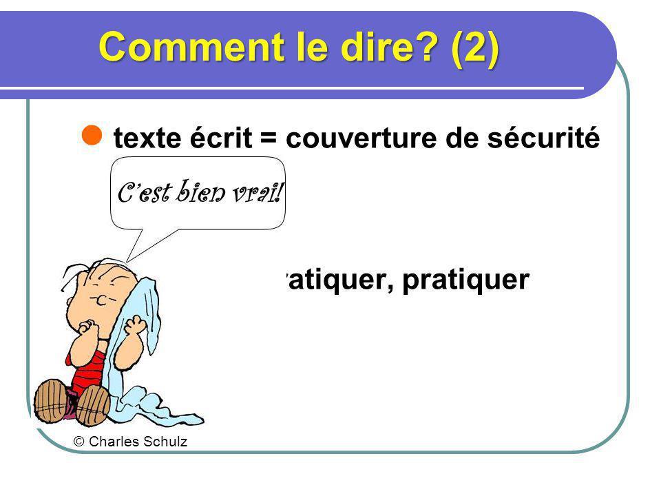 Comment le dire? (2) texte écrit = couverture de sécurité Pratiquer, pratiquer, pratiquer Cest bien vrai! © Charles Schulz