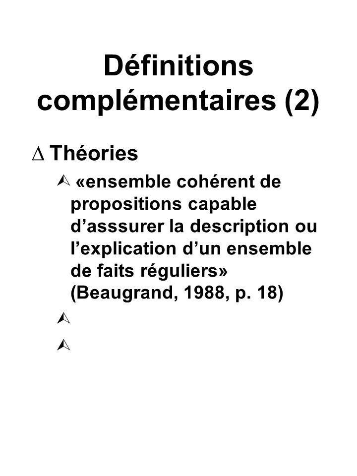 Définitions complémentaires (2) Théories «ensemble cohérent de propositions capable dasssurer la description ou lexplication dun ensemble de faits réguliers» (Beaugrand, 1988, p.