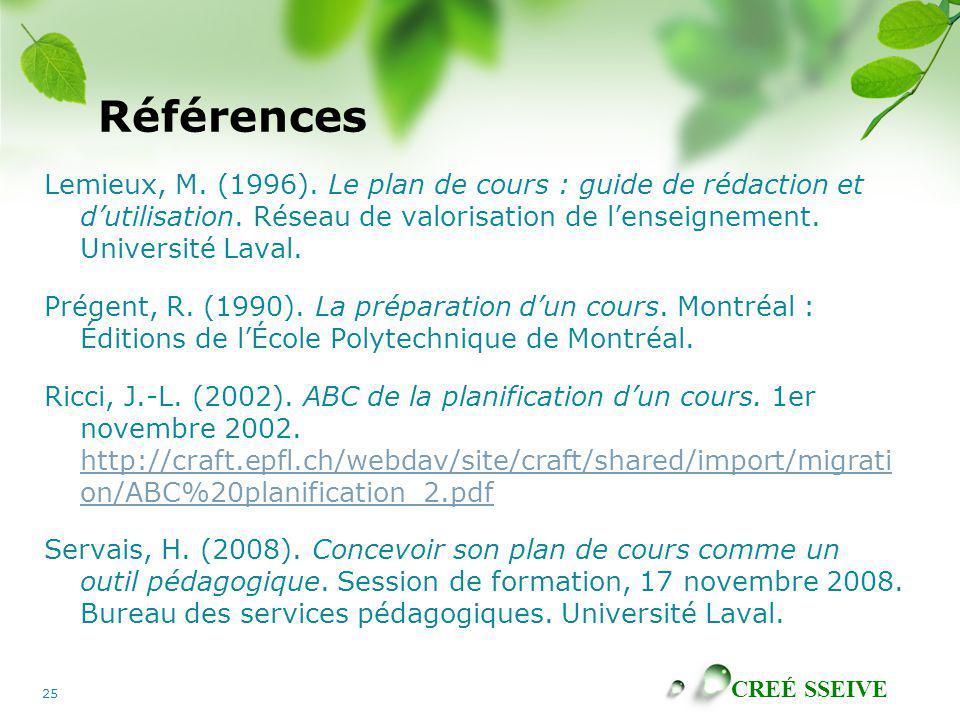 CREÉ SSEIVE 25 Références Lemieux, M. (1996). Le plan de cours : guide de rédaction et dutilisation. Réseau de valorisation de lenseignement. Universi