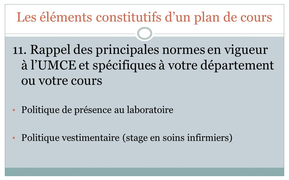 Les éléments constitutifs dun plan de cours 11. Rappel des principales normes en vigueur à lUMCE et spécifiques à votre département ou votre cours Pol