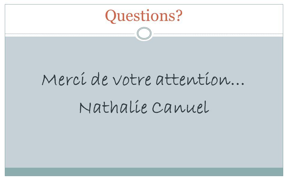 Questions? Merci de votre attention… Nathalie Canuel