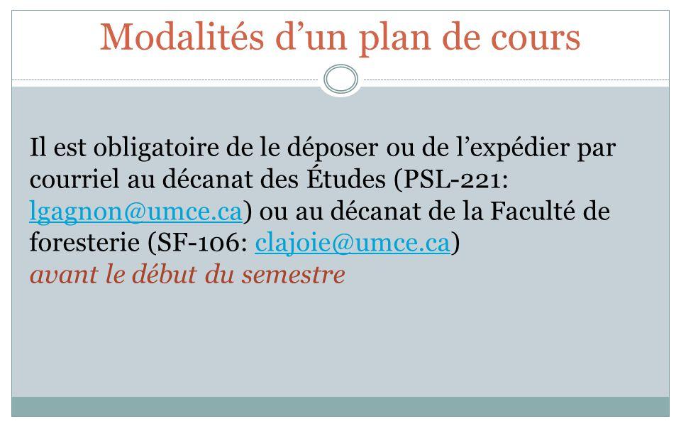 Modalités dun plan de cours Il est obligatoire de le déposer ou de lexpédier par courriel au décanat des Études (PSL-221: lgagnon@umce.ca) ou au décanat de la Faculté de foresterie (SF-106: clajoie@umce.ca) lgagnon@umce.caclajoie@umce.ca avant le début du semestre