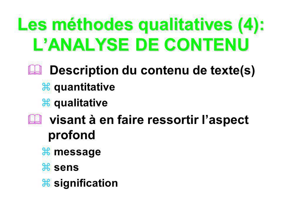Les méthodes qualitatives (4): LANALYSE DE CONTENU Description du contenu de texte(s) quantitative qualitative visant à en faire ressortir laspect pro