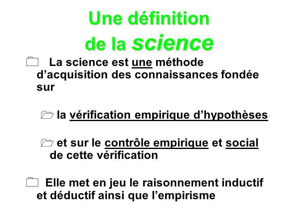 Une définition de la science La science est une méthode dacquisition des connaissances fondée sur la vérification empirique dhypothèses et sur le cont