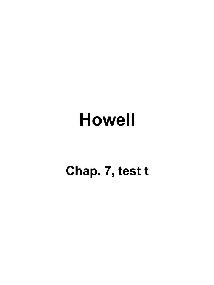 Howell Chap. 7, test t