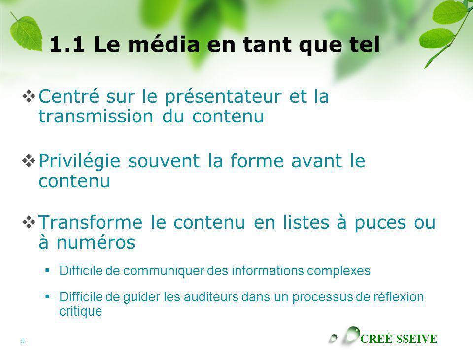 CREÉ SSEIVE 5 1.1 Le média en tant que tel Centré sur le présentateur et la transmission du contenu Privilégie souvent la forme avant le contenu Trans