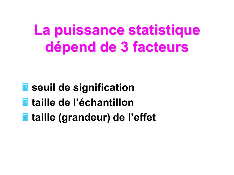 La puissance statistique dépend de 3 facteurs seuil de signification taille de léchantillon taille (grandeur) de leffet