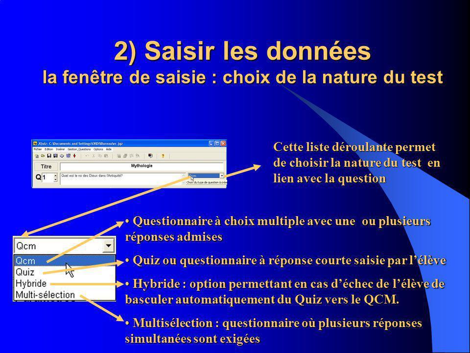2) Saisir les données la fenêtre de saisie : choix de la nature du test Cette liste déroulante permet de choisir la nature du test en lien avec la que