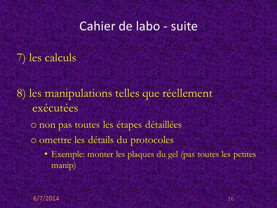 Cahier de labo - suite 7) les calculs 8) les manipulations telles que réellement exécutées o non pas toutes les étapes détaillées o omettre les détail