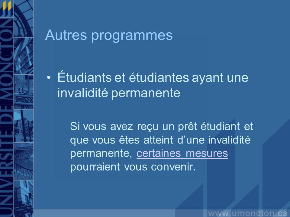 Autres programmes Étudiants et étudiantes ayant une invalidité permanente Si vous avez reçu un prêt étudiant et que vous êtes atteint dune invalidité permanente, certaines mesures pourraient vous convenir.certaines mesures