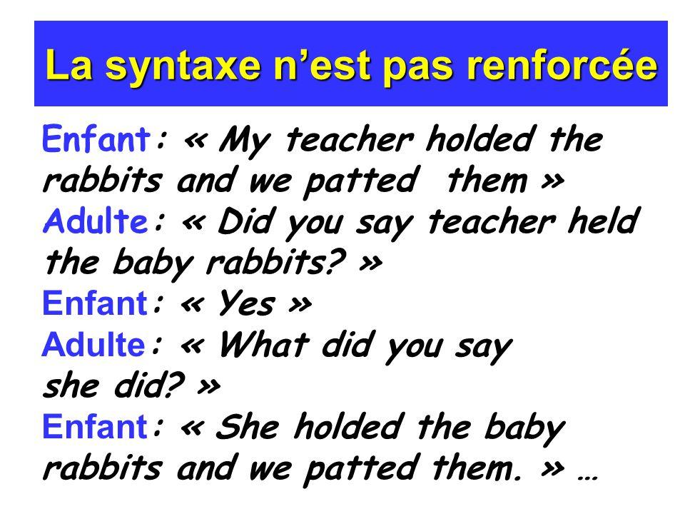 Le langage dexposition nest pas celui de ladulte (parfait) Pauvreté de la stimulation Discours orienté vers lenfant (CDS)