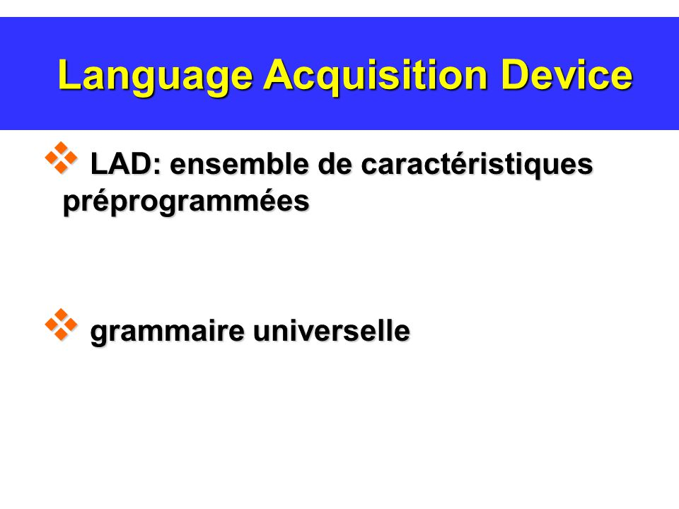 Les universaux linguistiques Syntaxe Noms – Verbes Structure de la phrase: SVO ou SOV besoin irrépressible « David » Créole vs pidgin (sabir) Bioprogramme SLI-DSL