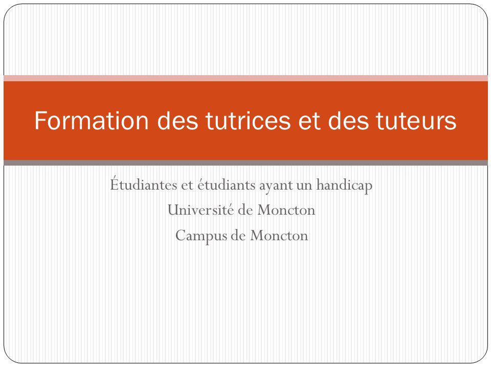 Étudiantes et étudiants ayant un handicap Université de Moncton Campus de Moncton Formation des tutrices et des tuteurs